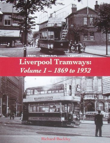 Liverpool Tramways Volume 1, 1869 to 1932, by Richard Buckley